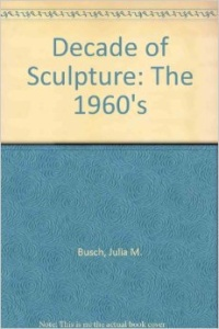 A Decade of Sculpture: The 1960s
